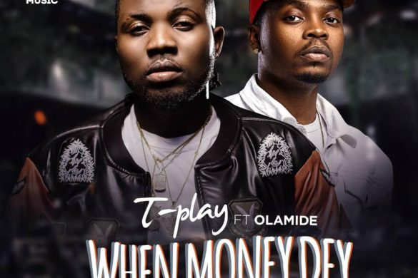 Tplay – When Money Dey ft Olamide