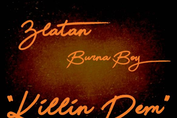 Burna Boy x Zlatan – Killin' Dem