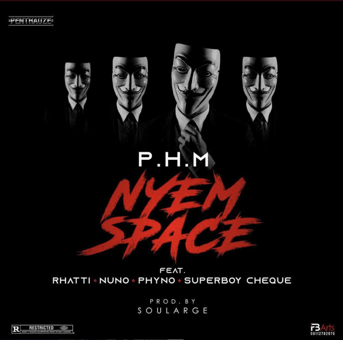 P.H.M – Nyem Space ft. Phyno, Nuno, Superboy Cheque, Rhatti