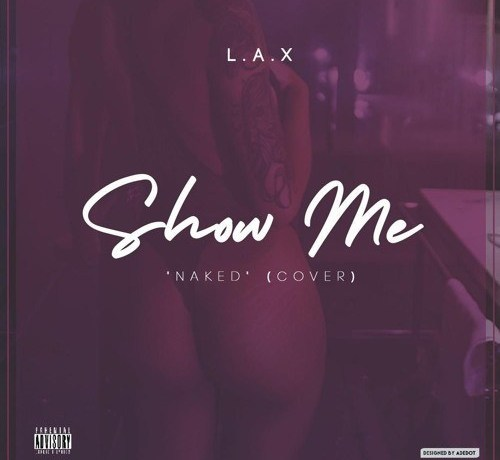 L.A.X – Show Me (N*ked Cover)
