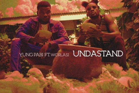 Yung Pabi ft. Worlasi – Undastand