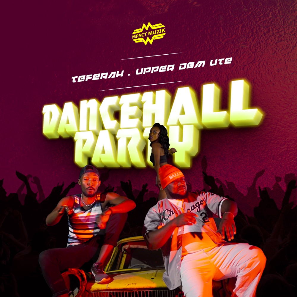 Teferah x Upper Dem Ute -Dancehall Party