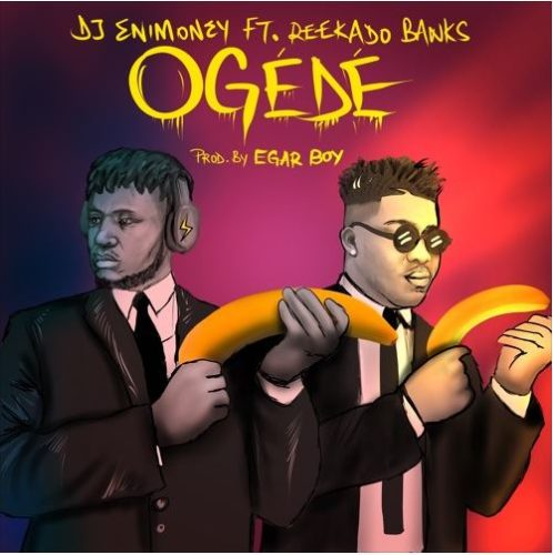 DJ Enimoney ft. Reekado Banks – Ogede