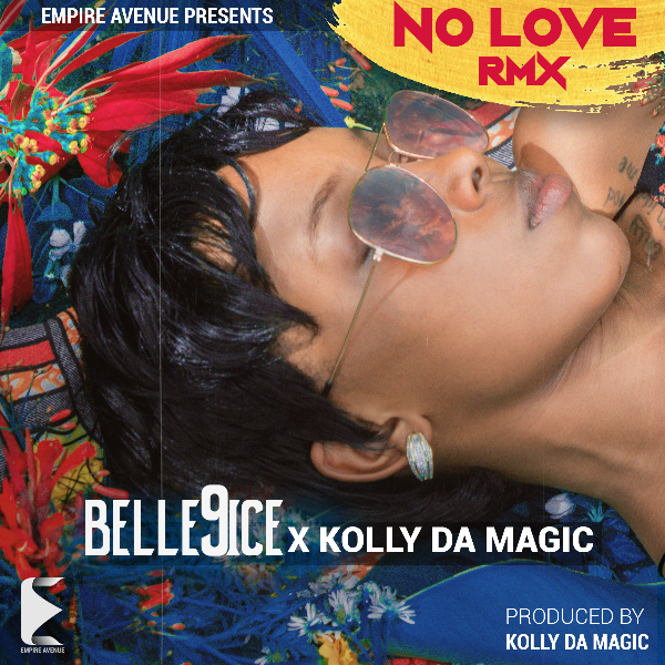 "Belle 9ice - ""No Love (Remix)"" ft. Kolly Da Magic"