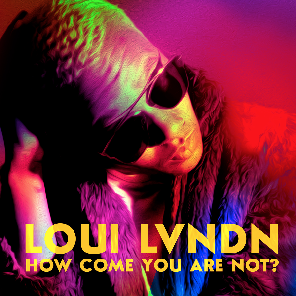 "Loui Lvndn - ""How Come You Are Not"""