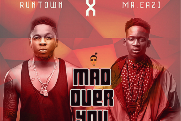"PREMIERE: Runtown – ""Mad Over You Remix"" Ft Mr.Eazi"