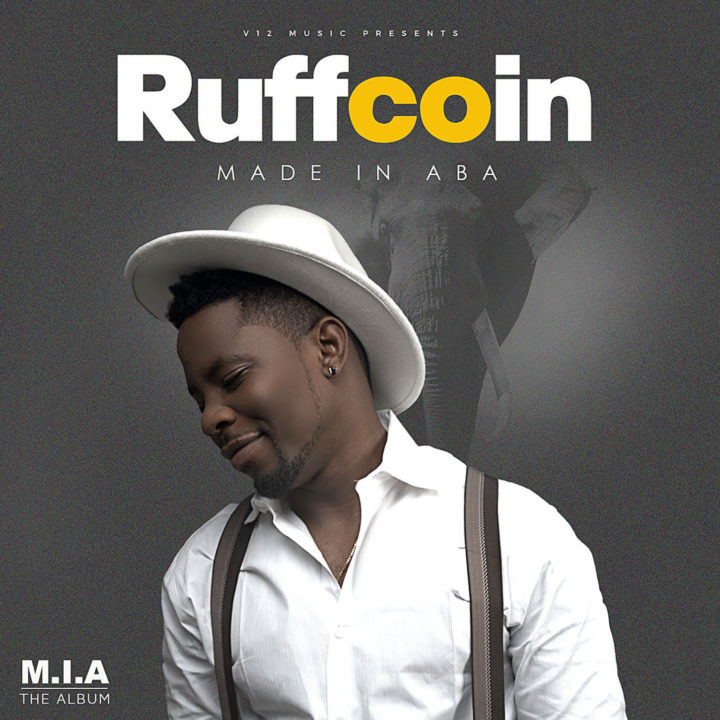 V12 Music is proud to present Made In Aba (MIA) album by Ruffcoin to the world. Ruffcoin in his unique style plays around different genres of music such as hip hop, gyration, cultural sounds, rap, R&B on this one. Made In Aba (MIA) album is highly anticipated and features great minds like Phyno, Zoro, Mjosh, Effect Mc, Femi Large,Pentouch,Sparkle, Fiokee and Deejay J Masta. Ruffcoin is using this album to thank his fans all over the world for the love, support and to draw the attention of Nigerians home and abroad, government, investors, businessmen to the people, trade and commerce in Aba, Abia State, Nigeria. We are passionate about the potential Aba can have in not only Nigerian economy but African economy. We must do our best to promote our people, culture, commerce, manufacturing, trade and make sure the Made-In-Aba brand gets the attention it deserves . We urge you to support the movement.