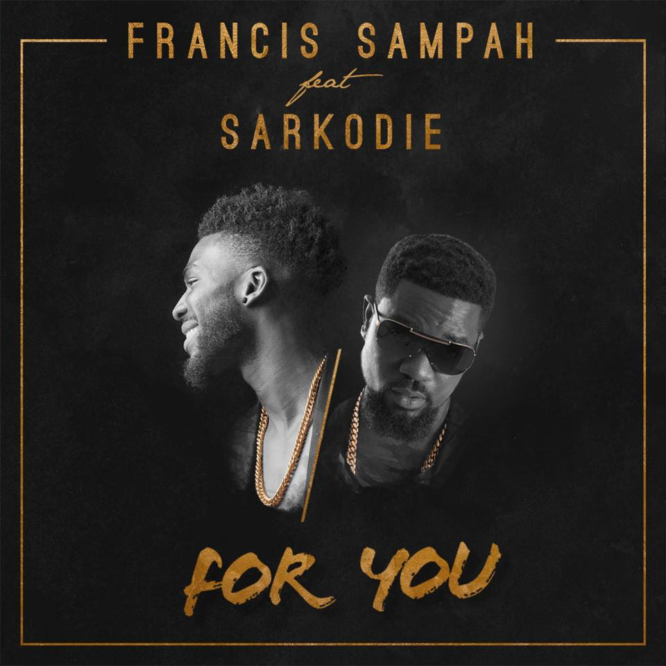 Francis Sampah - For You ft Sarkodie