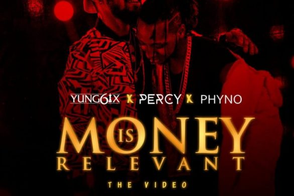Yung6ix ft. Phyno X Percy – Money Is Relevant