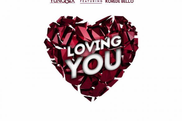 YUNG6IX - LOVING YOU Ft KOREDE BELLO