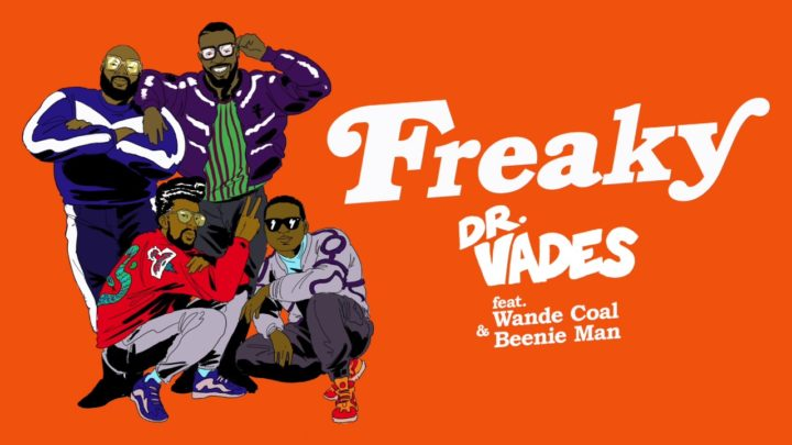 Dr. Vades – Freaky ft. Wande Coal & Beenie Man
