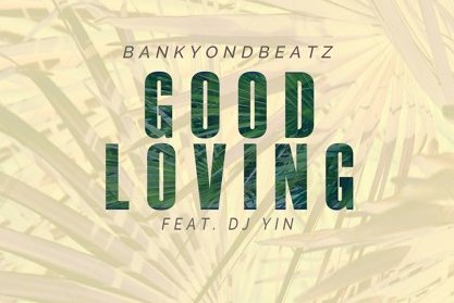 BankyOnDBeatz – Good Loving Ft. DJ Yin