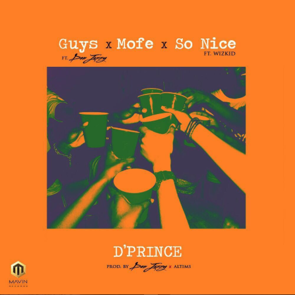 D'Prince – Guys ft. Don Jazzy | Mofe | So Nice ft. Wizkid