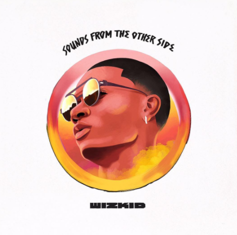 Wizkid – Sounds From The Other Side   #SFTOS