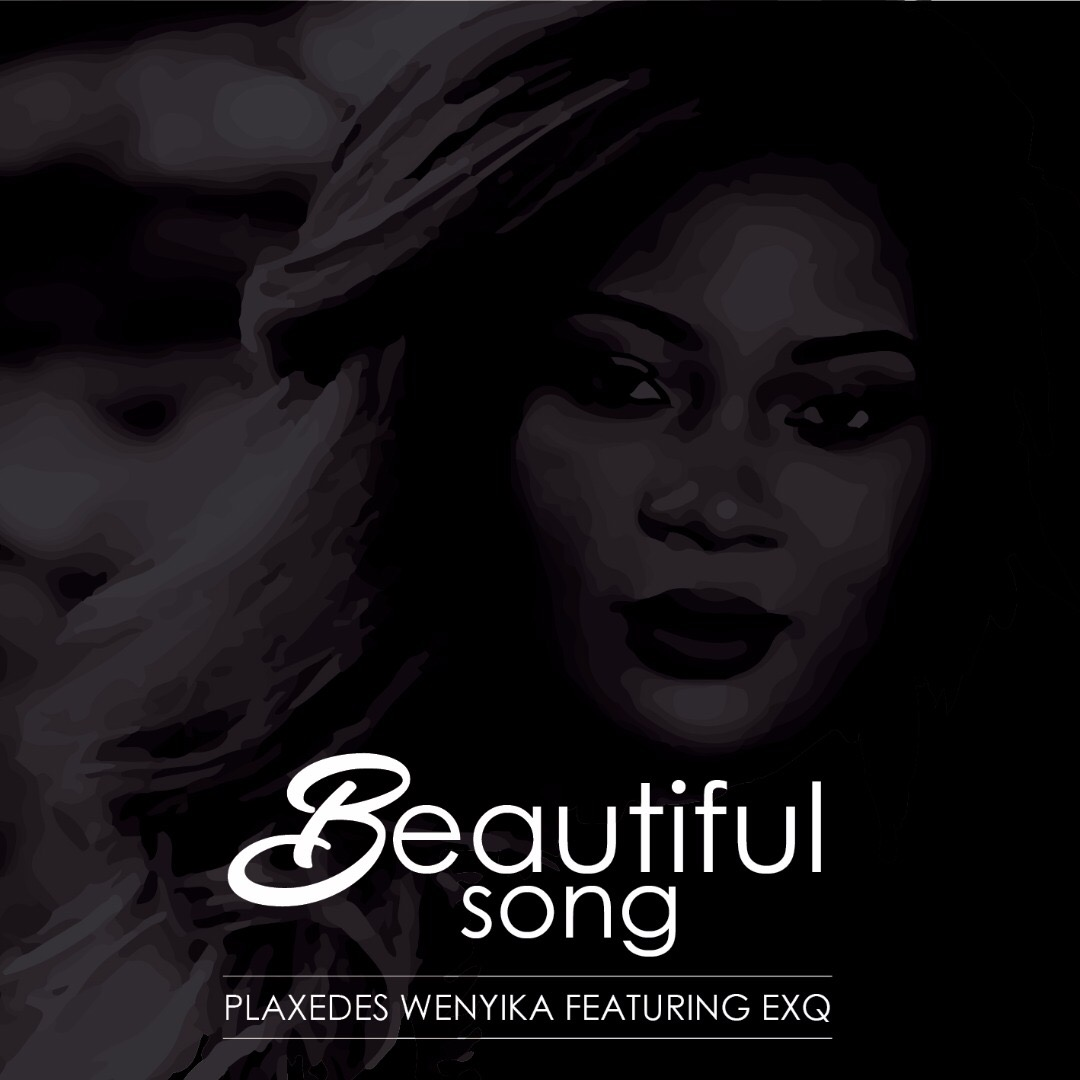 PLAXEDES WENYIKA FT EXQ - BEAUTIFUL SONG