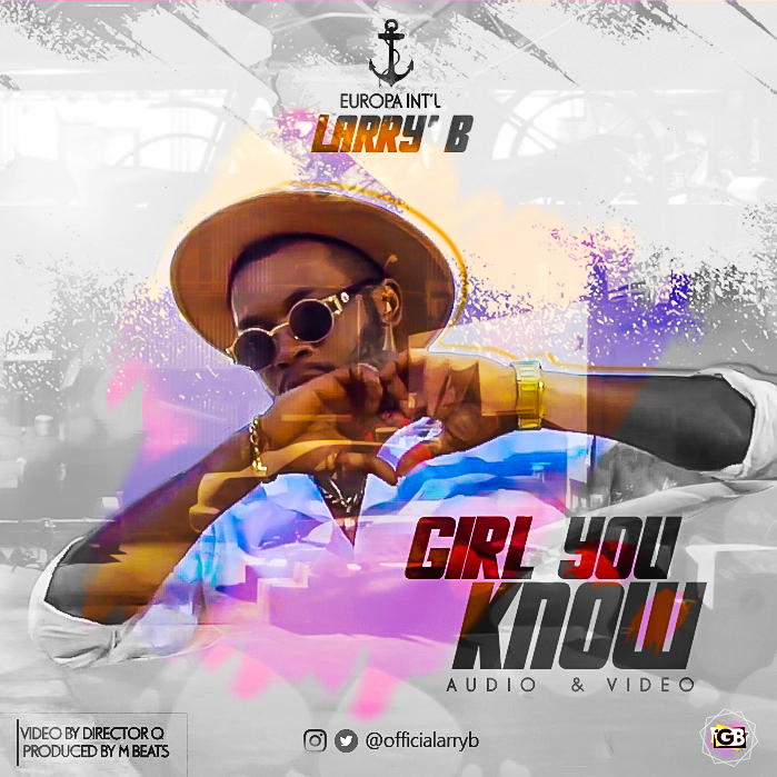 VIDEO: Larry B – Girl You Know (Dir. By Director Q