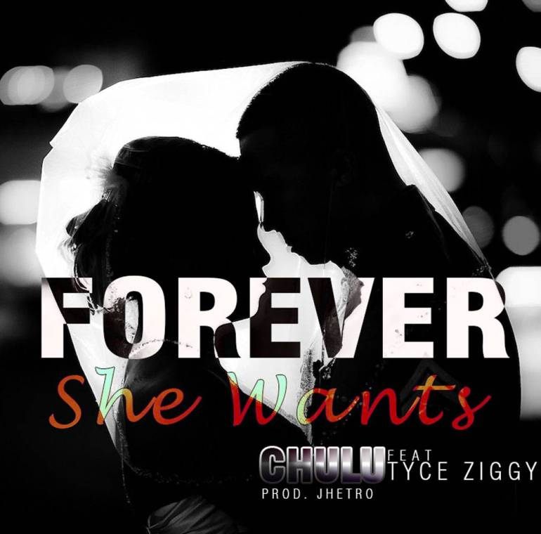 "Chulu – ""Forever She Wants"" ft. Tyce Ziggy"