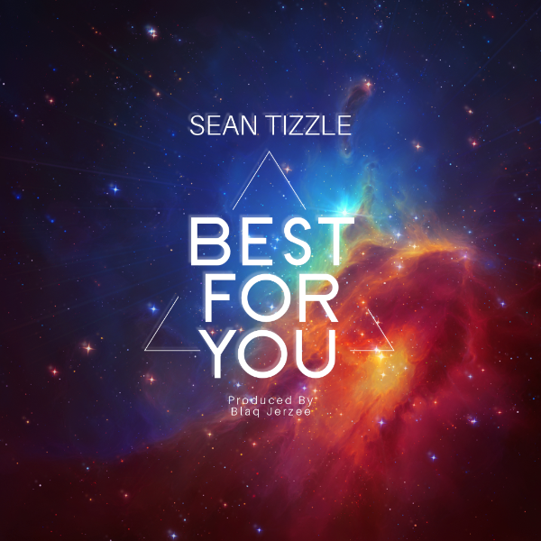 """Sean Tizzle - """"Best For You"""""""