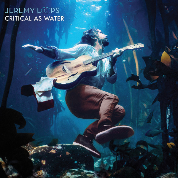 """Jeremy Loops - """"Critical As Water"""""""