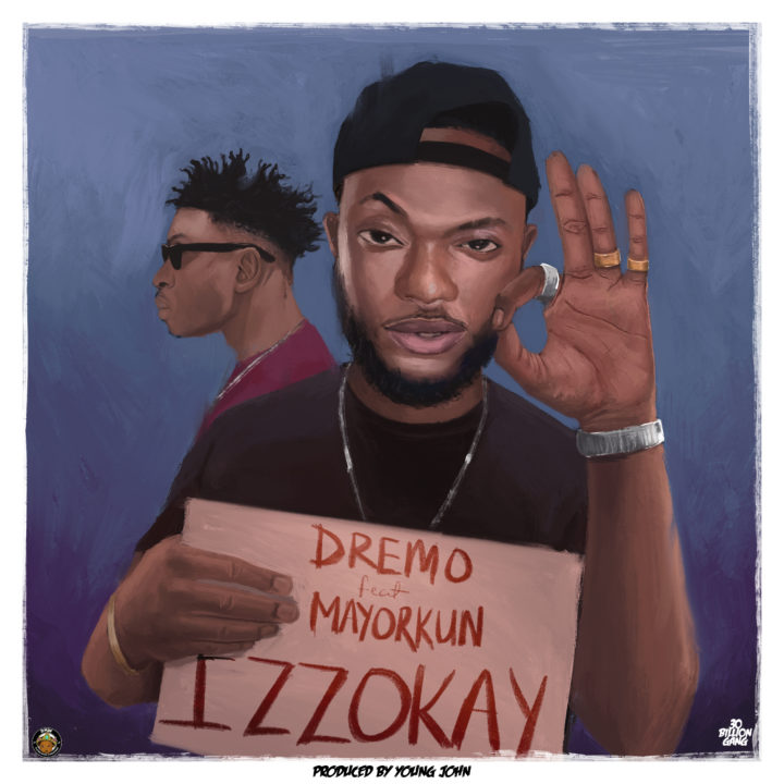 Dremo ft. Mayorkun – Izzokay (prod. Young Jonn)