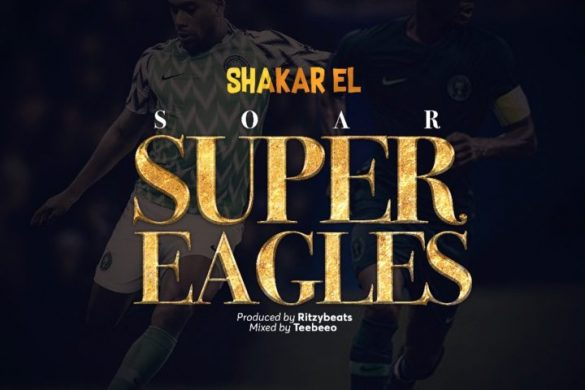 Shakar EL – Soar Super Eagles (Prod. by Ritzybeats)