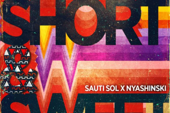 "Sauti Sol - ""Short N Sweet"" FT. Nyanshinski"