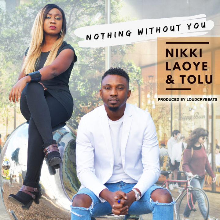 Nikki Laoye & Tolu – Nothing Without You