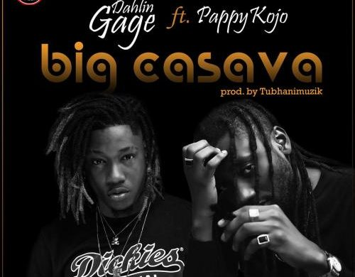 Dahlin Gage ft. Pappy Kojo – Big Cassava