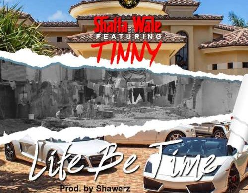 Shatta Wale ft. Tinny – Life Be Time