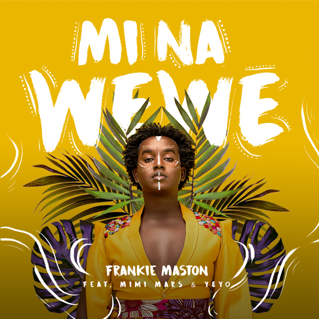 "Frankie Maston - Mi na Wewe Ft. Mimi Mars & Yeyo ""The Miracle Child"""