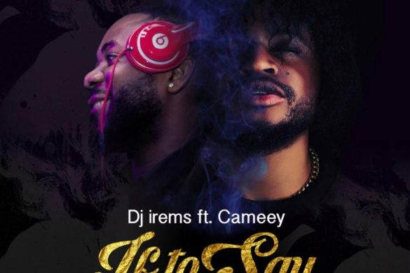 DJ IREM$ ft Cameey - If To Say
